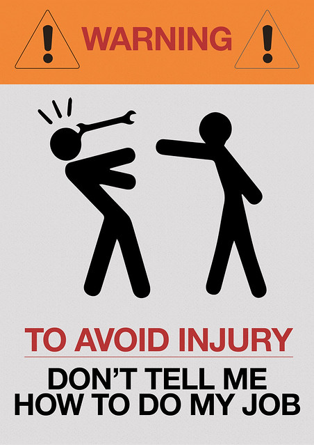 WARNING, To Avoid Injury, Don't Tell Me How To Do My Job, fun sign, humor