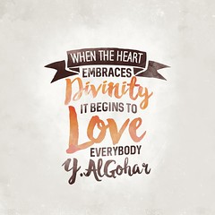 QuoteoftheDay 'When the heart embraces divinity, it begins to love everybody.' - HH Younus AlGohar