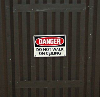 Danger: Do Not Walk On Ceiling | by TrombaMarina