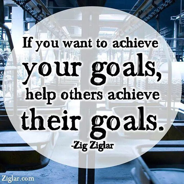 If You Want To Achieve Your Goals Help Others Achieve The