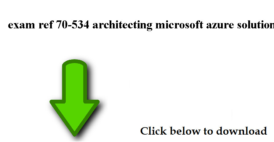 exam ref 70-534 architecting microsoft azure solutions dow