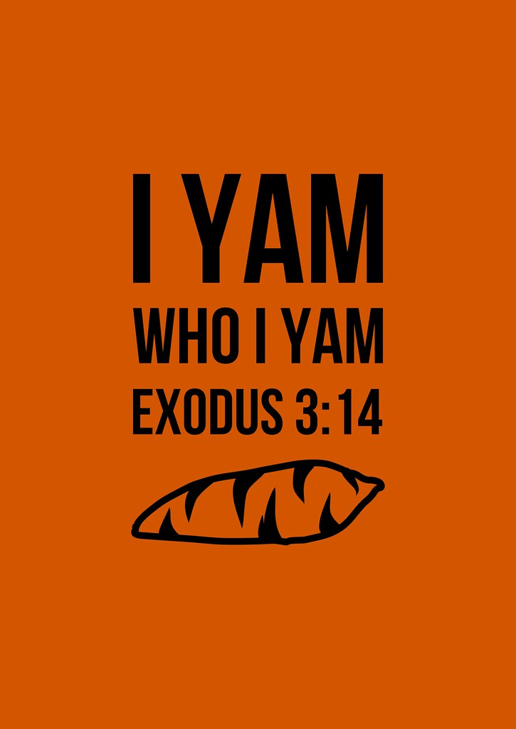 I Yam Who I Yam | A little vegetable pun on these famous wor
