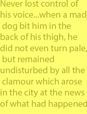 4-3 when a mad dog bit him in the back of his thigh, he did not even turn pale, but remained undisturbed by all the clamour which arose in the city at the news of what had happened.