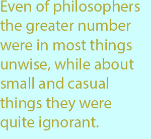 7-1  even of philosophers the greater number were in most things unwise, while about small and casual things they were quite ignorant.