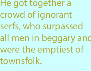 7-1 he got together a crowd of ignorant serfs, who surpassed all men in beggary and were the emptiest of townsfolk.