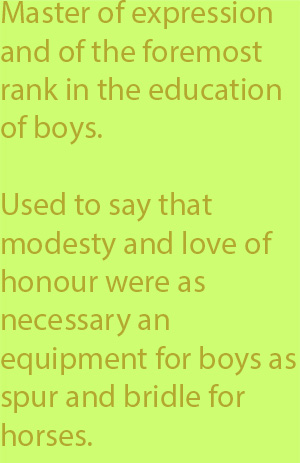 5-4 used to say that modesty and love of honour were as necessary an equipment for boys as spur and bridle for horses.