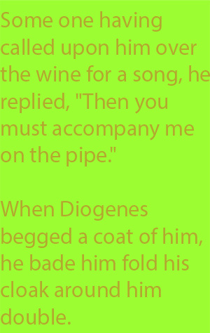6-1 When Diogenes begged a coat of him, he bade him fold his cloak around him double.