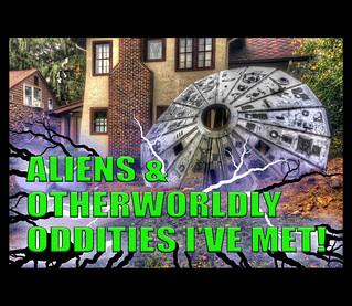 (VIDEO) Aliens & Otherworldly Oddities I've Met