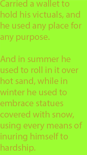 6-2 And in summer he used to roll in it over hot sand, while in winter he used to embrace statues covered with snow, using every means of inuring himself to hardship.