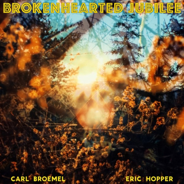 Carl Broemel - Brokenhearted Jubilee