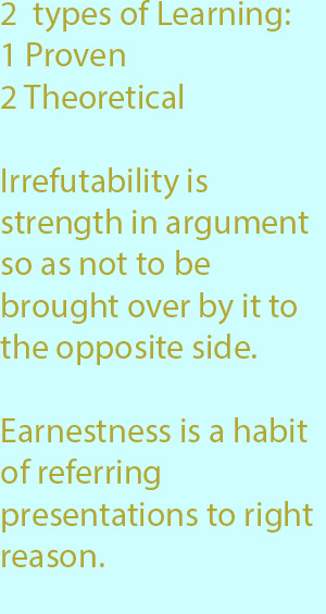 7-1 Earnestness (or absence of frivolity) is a habit of referring presentations to right reason.