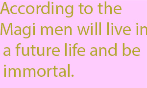 1-0 according to the Magi men will live in a future life and be immortal