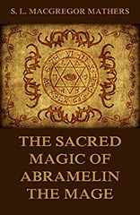 The book of the Sacred Magic of Abramelin the Mage – S. L. MacGregor Mathers