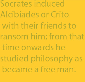 2-9 Socrates induced Alcibiades or Crito with their friends to ransom him; from that time onwards he studied philosophy as became a free man.