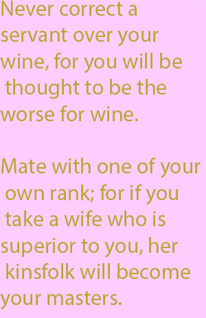 1-6 Mate with one of your own rank; for if you take a wife who is superior to you, her kinsfolk will become your masters.