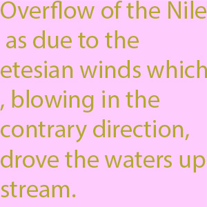 1-1  overflow of the Nile as due to the etesian winds which, blowing in the contrary direction, drove the waters upstream.