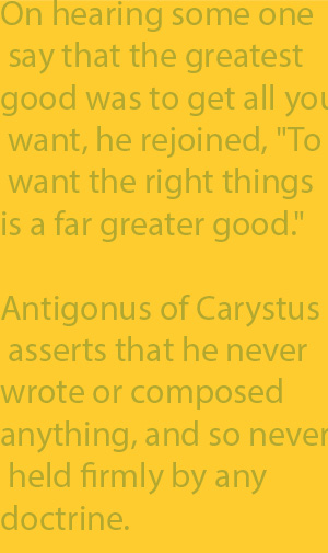 2-17  Antigonus of Carystus asserts that he never wrote or composed anything, and so never held firmly by any doctrine.
