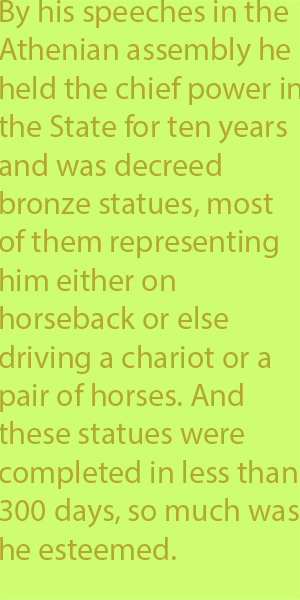 5-4 by his speeches in the Athenian assembly he held the chief power in the State for ten years and was decreed 3bronze statues, most of them representing him either on horseback or else driving a chariot or a pair of horses. And these statues were co