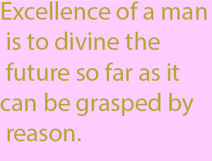 1-3 excellence of a man is to divine the future so far as it can be grasped by reason.
