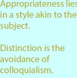 7-1  appropriateness lies in a style akin to the subject; distinction in the avoidance of colloquialism
