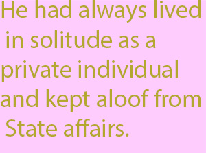 1-1 he had always lived in solitude as a private individual and kept aloof from State affairs.