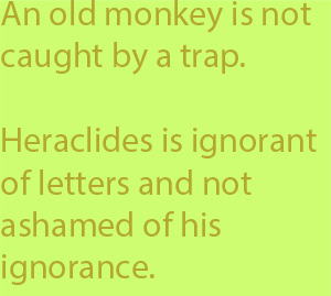 5-6 Heraclides is ignorant of letters and not ashamed of his ignorance