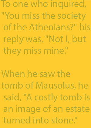 "2-3 When he saw the tomb of Mausolus, he said, ""A costly tomb is an image of an estate turned into stone."""