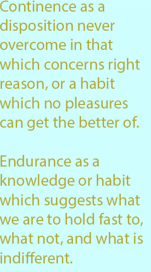 7-1 endurance as a knowledge or habit which suggests what we are to hold fast to, what not, and what is indifferent