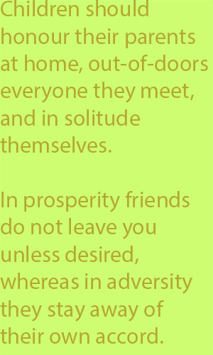 5-5 In prosperity friends do not leave you unless desired, whereas in adversity they stay away of their own accord.