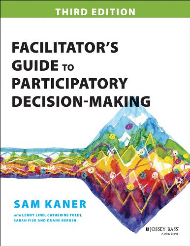 Facilitator's Guide to Participatory Descision-Making 3rd edt., par Sam Kaner with Lenny Lind, Catherine Toldi, Sarah Fisk & Duane Berger