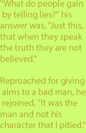 "5-1 reproached for giving alms to a bad man, he rejoined, ""It was the man and not his character that I pitied."""