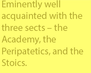 4-10 Eminently well  acquainted with the  three sects – the  Academy, the  Peripatetics, and the  Stoics.