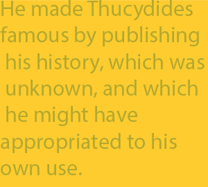 2-6 he made Thucydides famous by publishing his history, which was unknown, and which he might have appropriated to his own use.
