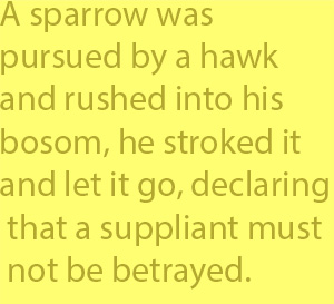 4-2 a little sparrow was pursued by a hawk and rushed into his bosom, he stroked it and let it go, declaring that a suppliant must not be betrayed.