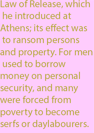 1-2 Law of Release, which he introduced at Athens; its effect was to ransom persons and property. For men used to borrow money on personal security, and many were forced from poverty to become serfs or daylabourers.