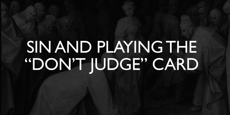 """Sin and Playing the """"Don't Judge"""" Card"""
