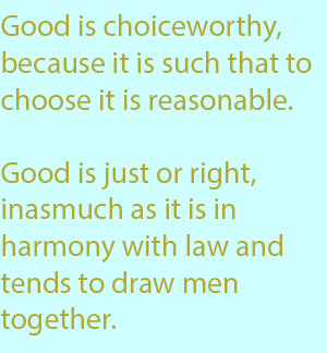 7-1 choiceworthy, because it is such that to choose it is reasonable. It is also just or right, inasmuch as it is in harmony with law and tends to draw men together.