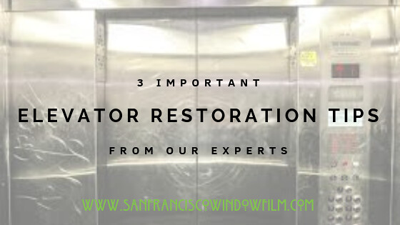 Elevator Restoration Tips from the Experts at San Francisco Window Film