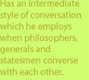 5-6 has a sort of intermediate style of conversation which he employs when philosophers, generals and statesmen converse with each other.