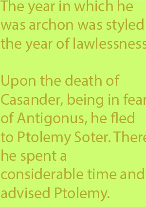 5-5 upon the death of Casander, being in fear of Antigonus, he fled to Ptolemy Soter. There he spent a considerable time and advised Ptolemy