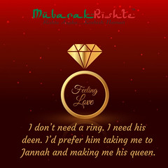 I don't need a ring. I need his deen. I'd prefer him taking me to Jannah and making me his queen. (1)