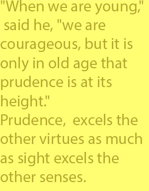 4-7 Prudence, he said, excels the other virtues as much as sight excels the other senses.