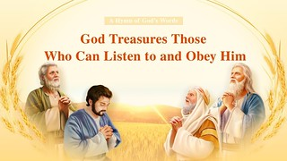 """""""God Treasures Those Who Can Listen to and Obey Him"""""""