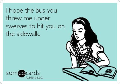 Success Quotes : I hope the bus you threw me under swerves ...