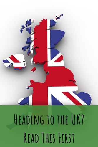 Heading to the UK? Read This First.