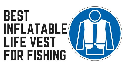 Best Inflatable Life Vest for Fishing | by Victor Mays