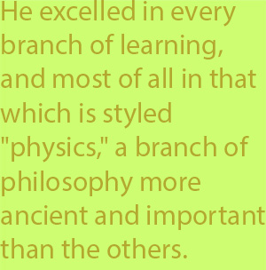 "5-3 he excelled in every branch of learning, and most of all in that which is styled ""physics,"" a branch of philosophy more ancient and important than the others."