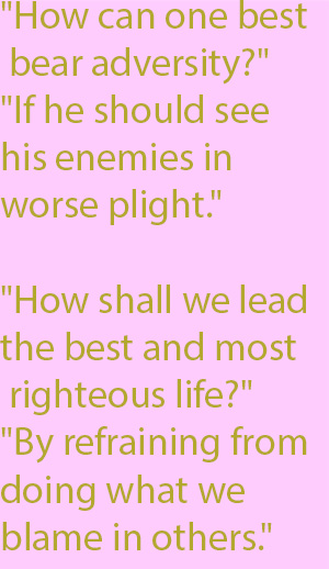 "1-1 ""How shall we lead the best and most righteous life?"" ""By refraining from doing what we blame in others."""