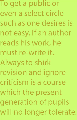 "5-2 ""To get a public or even a select circle such as one desires is not easy. If an author reads his work, he must re-write it. Always to shirk revision and ignore criticism is a course which the present generation of pupils will no longer tolerate."""