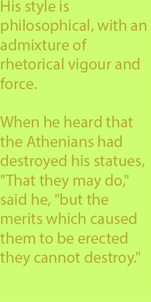 "5-5 When he heard that the Athenians had destroyed his statues, ""That they may do,"" said he, ""but the merits which caused them to be erected they cannot destroy."""